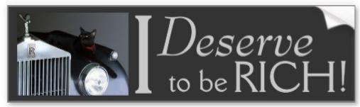 I deserve to be rich bumper sticker